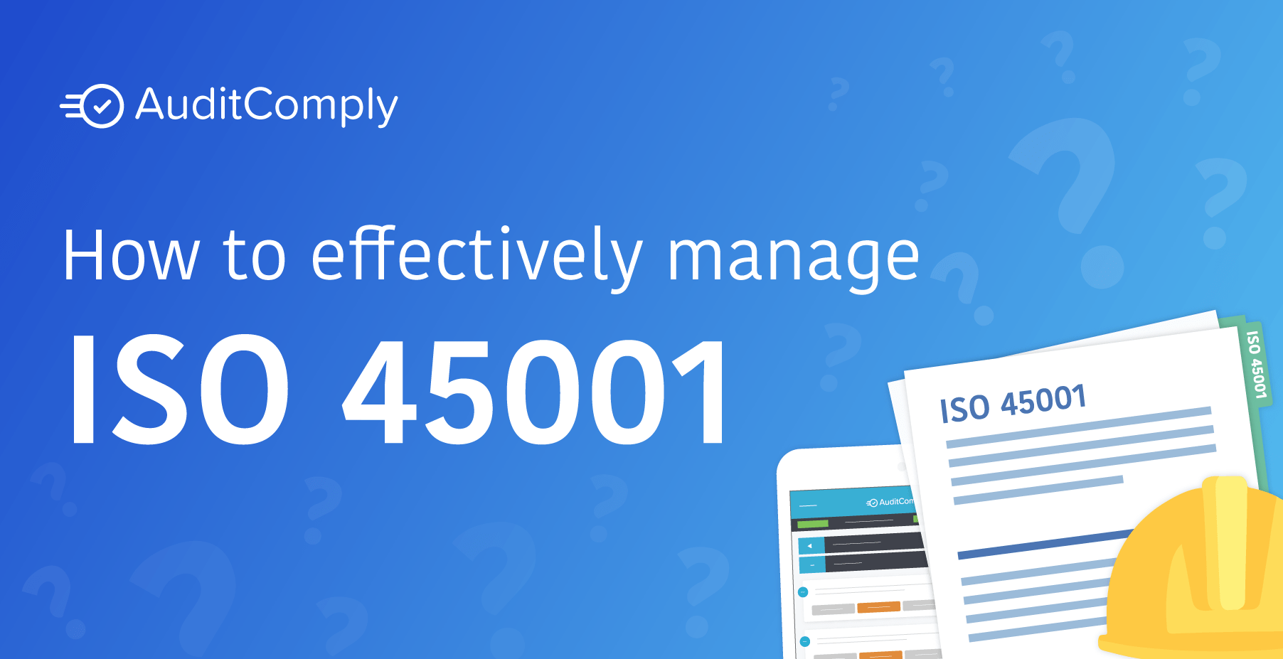 How to effectively manage ISO 45001 - AuditComply