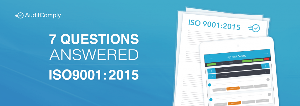 7 Questions Answered on ISO 9001:2015 QMS - AuditComply